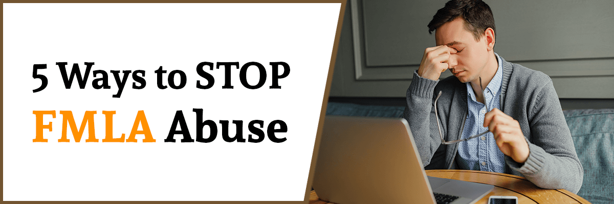 5 Ways to Stop FMLA abuse