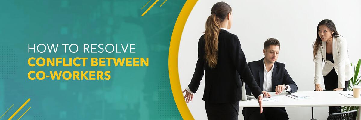 How to Resolve Conflict Between Co-workers