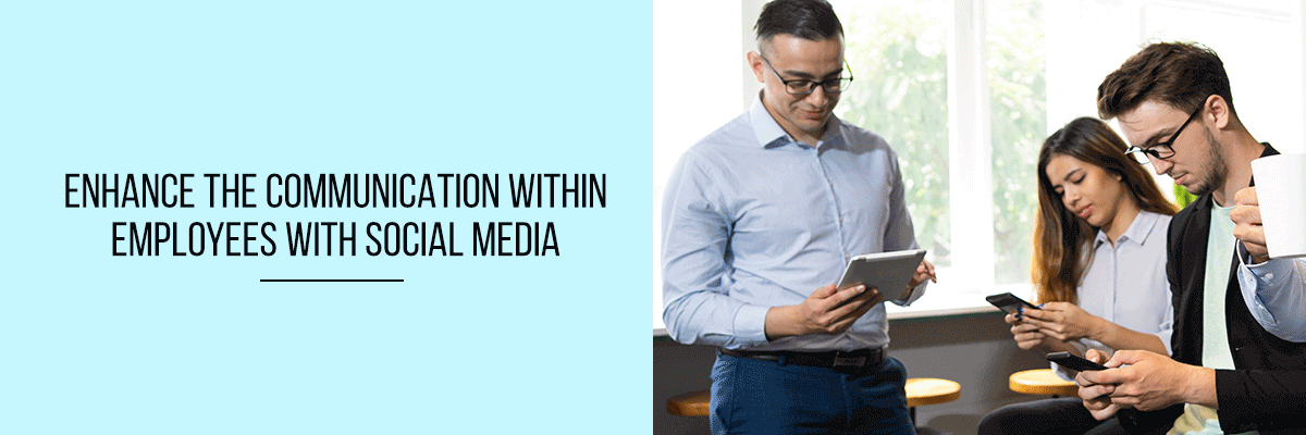 Enhance the Communication Within Employees with Social Media