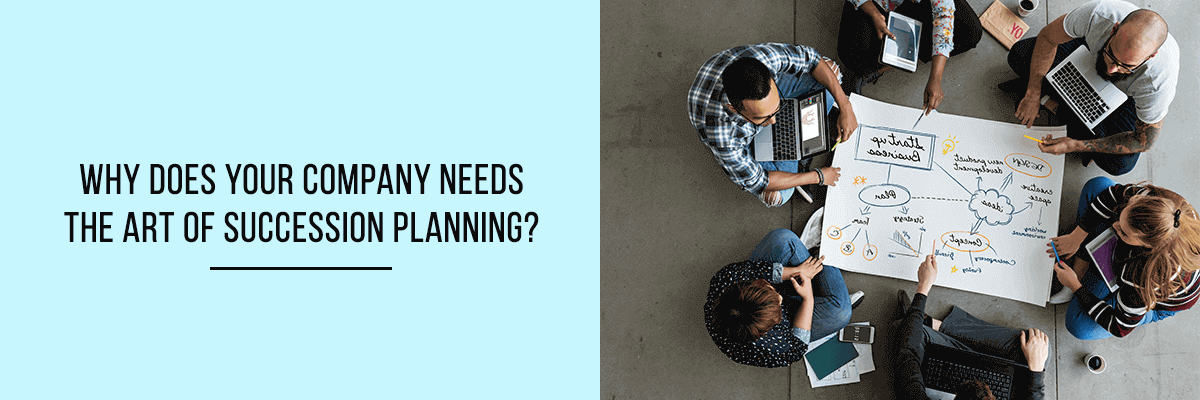 Why Does Your Company Needs the Art of Succession Planning?