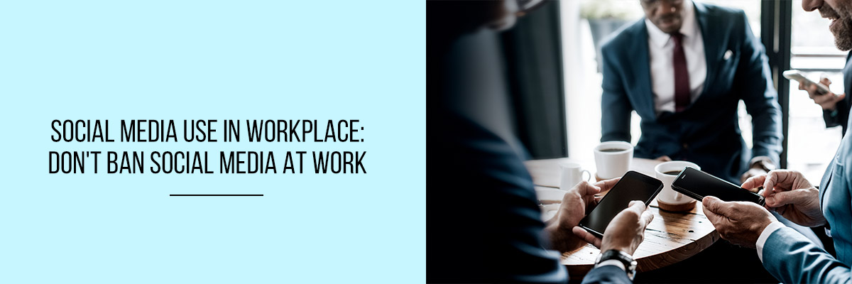 Social-Media-Use-in-Workplace-Don't-ban-Social-Media-at-Work