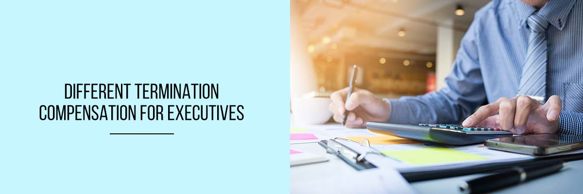 Different Termination compensation for Executives