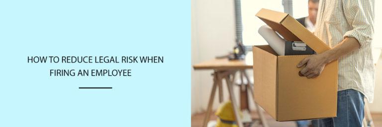 How to Reduce Legal Risk When Firing an Employee