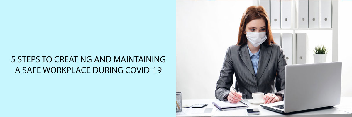 5-Steps-to-Creating-and-Maintaining-a-Safe-Workplace-During-Covid-19