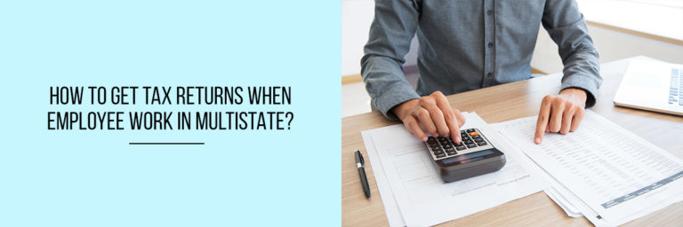 How-to-Get-Tax-Returns-When-Employee-Work-in-Multistate