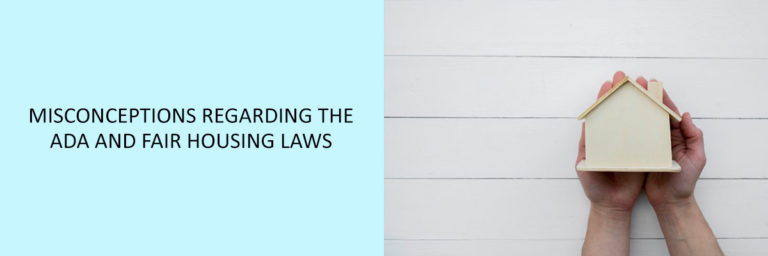 Misconceptions Regarding the ADA and Fair Housing Laws