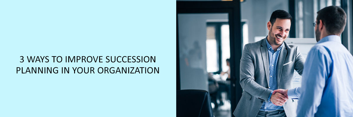 3 Ways to Improve Succession Planning in Your Organization